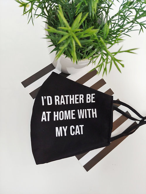 I'd rather be at home with my cat Mask