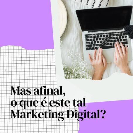 Saiba o que é o Marketing Digital em 2021