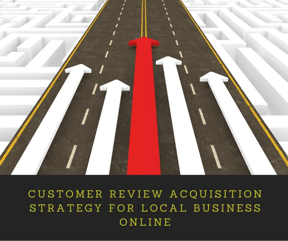 Customer Review Acquisition Strategy for Local Business Online