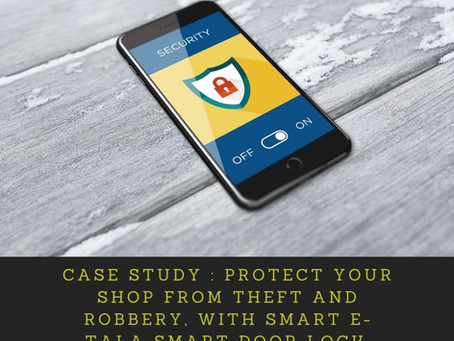 Case Study : Protect your shop from Theft and Robbery, with Smart E-TALA Smart Door Lock.