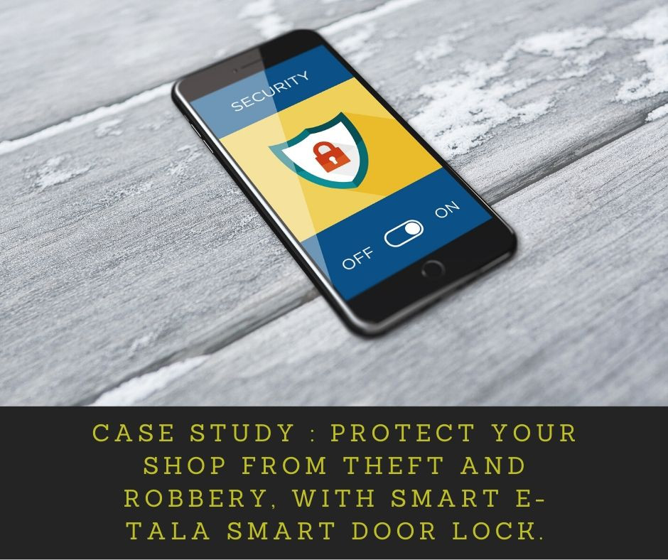 Protect your shop from Theft and Robbery, with Smart E-TALA Smart Door Lock.