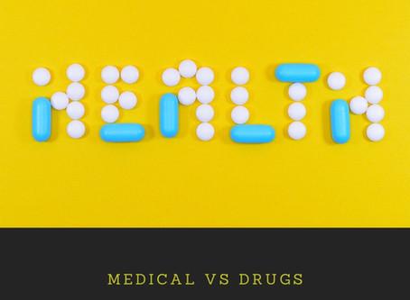 MEDICAL VS DRUGS