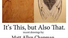 """""""It's This, but Also That."""" solo show July- August"""