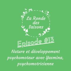 La Ronde des Saisons #13 - Nature et développement psychomoteur avec Yasmina, psychomotricienne