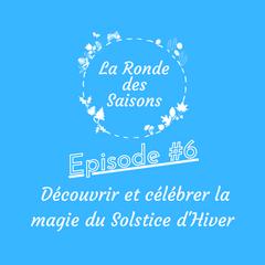 La Ronde des Saisons #6 - Découvrir et célébrer la magie du Solstice d'Hiver
