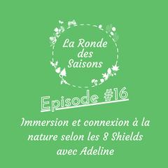 La Ronde des Saisons #16 - Immersion et connexion à la nature selon les 8 Shields avec Adeline