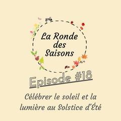 La Ronde des Saisons #18 - Célébrer le soleil et la lumière au Solstice d'Été