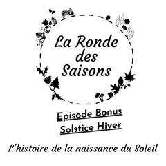La Ronde des Saisons - Bonus Solstice Hiver - L'histoire de la naissance du Soleil