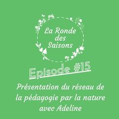 La Ronde des Saisons #15 - Présentation du réseau de pédagogie par la nature avec Adeline