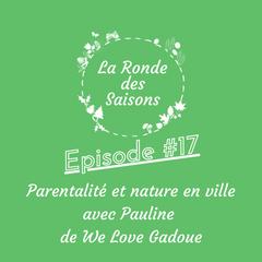 La Ronde des Saisons #17 - Parentalité et nature en ville avec Pauline de We Love Gadoue