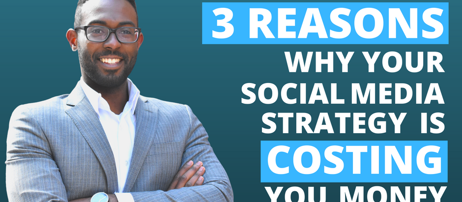 3 Reasons Why Your Social Media Strategy is Costing You Money
