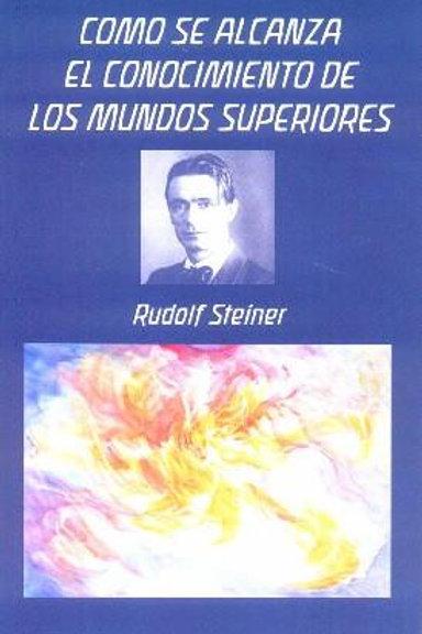 """Rudolf Steiner, """"Cómo se alcanza el conocimiento de los mundos superiores"""""""