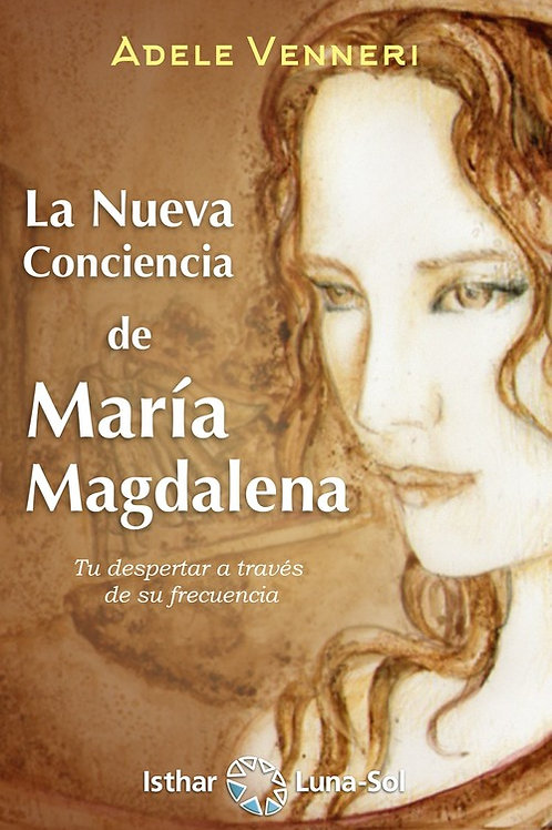 """Venneri, Adele """"La Nueva Conciencia de Maria Magdalena"""""""
