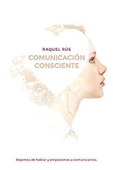 """Raquel Rús, """"Comunicación Consciente"""""""