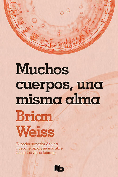 """Weiss, Brian, """"MUCHOS CUERPOS, UNA MISMA ALMA"""""""