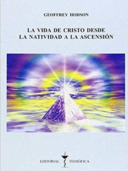 """Geoffrey Hodson """"La Vida de Cristo desde la Natividad hasta la Ascensión"""""""