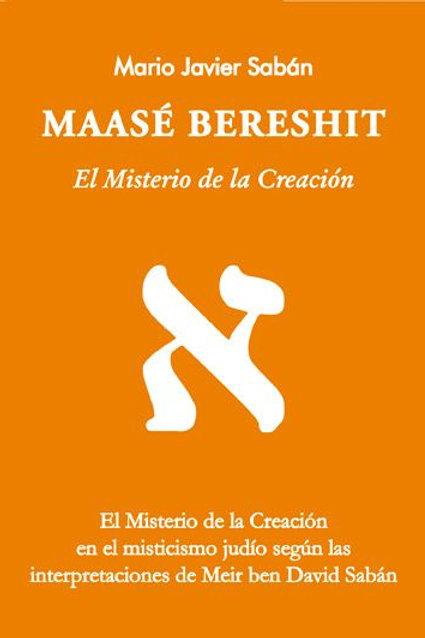 """Mario Sabán """"Maasé Bereshit. El misterio de la Creación"""""""