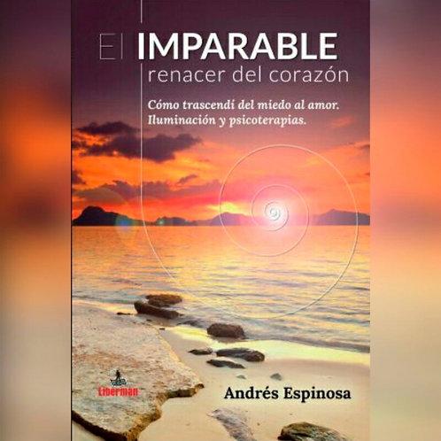 """Andrés Espinosa """"El imparable renacer del  corazón"""""""