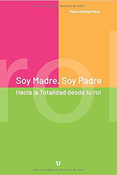 "Mayte Galiana, ""Soy Madre. Soy Padre: Hacia la Totalidad desde tu rol"""