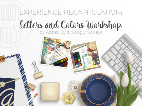 Experience Recapitulation: Letters and Colors Workshop by Abbey Sy and Googly Gooeys