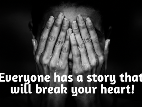 Everyone Has a Story That Will Break Your Heart