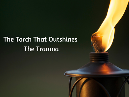 The Torch That Outshines The Trauma