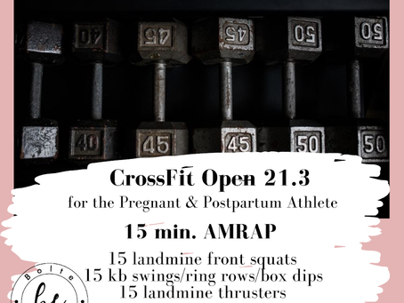 The CrossFit Open 21.3 & 21.4 For The Pregnant & Postpartum Athlete