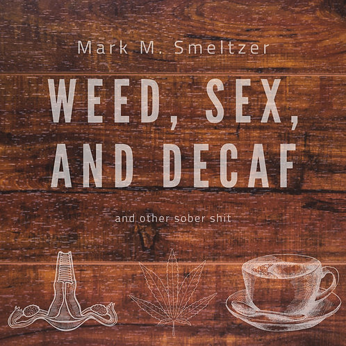 Weed, Sex, and Decaf... and Other Sober Shit (Audiobook)