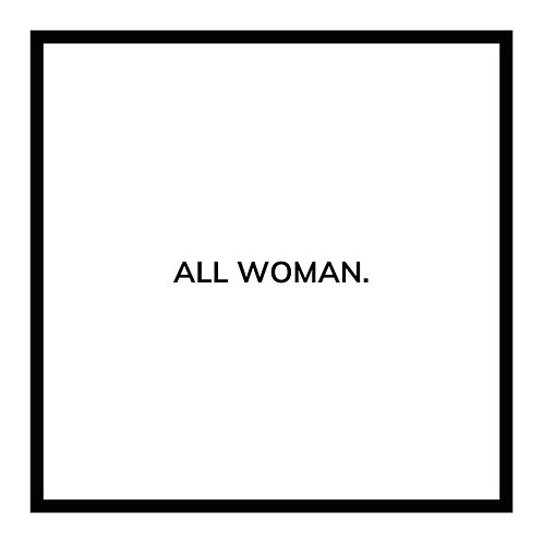 ALL WOMAN.