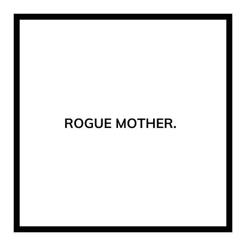 ROGUE MOTHER.