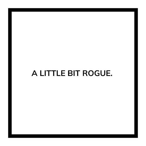 A LITTLE BIT ROGUE. (adult)