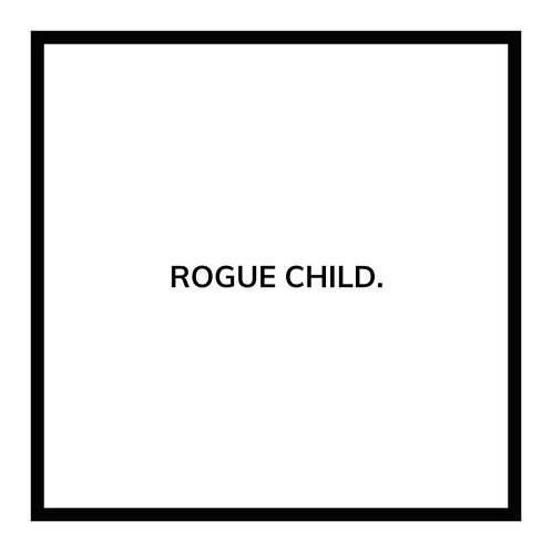 ROGUE CHILD.