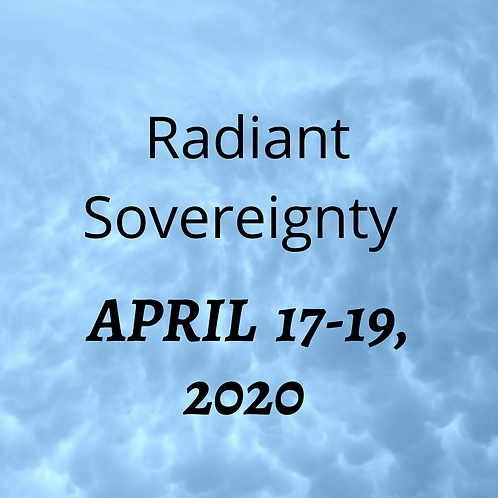 April 17-19, 2020 Radiant Sovereignty