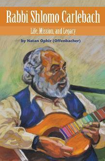 RABBI SHLOMO CARLEBACH: Life, Mission, and Legacy