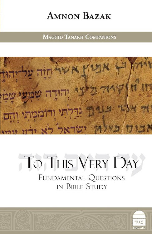 To This Very Day: Fundamental Questions in Bible Study