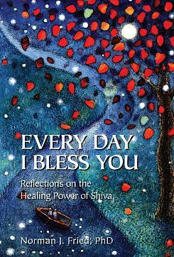 EVERY DAY I BLESS YOU: Reflections on Shiva