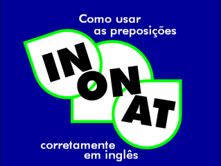 IN, ON & AT: como usar essas preposições em inglês?