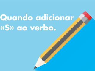 """Quando adicionar """"S"""" ao verbo?"""