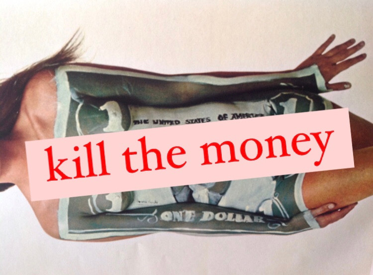 Picture of a woman's body from neck to knees with a dollar bill painted on it with the tex that reads kill the money diagonal over the body