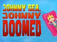 Johnny Sea Johnny Doomed