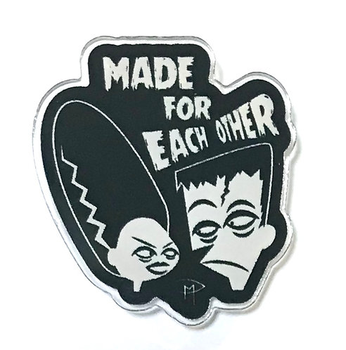 """Made For Each Other"" Acrylic Pin"