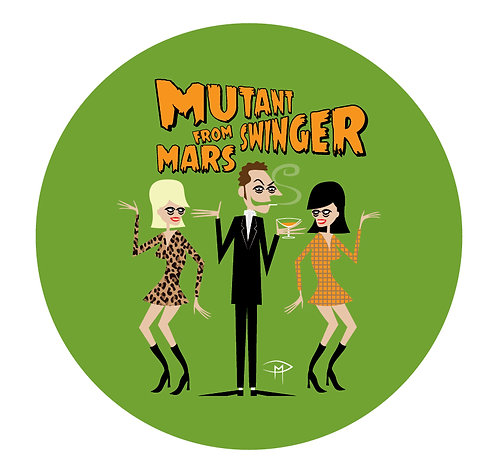 """Mutant Swinger From Mars""2.25"" Button"