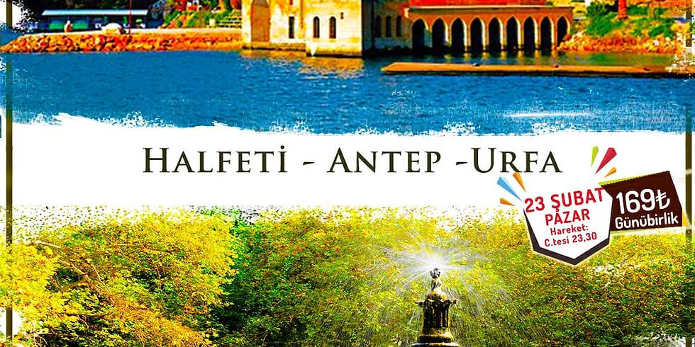 HALFETİ ANTEP URFA  Turu (1) - 23 ŞUBAT PAZAR