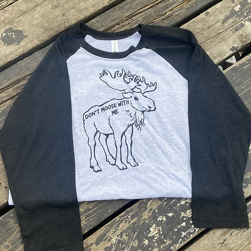 Don't moose with me 3/4 sleeve