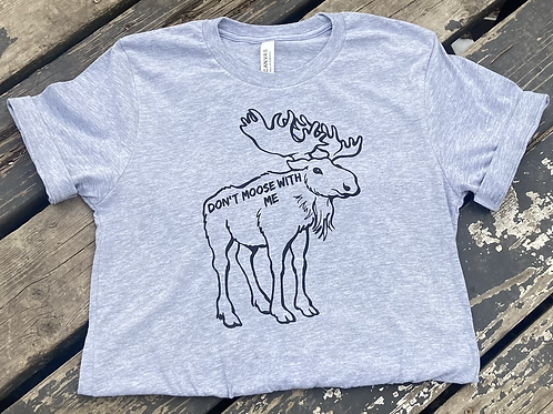Don't moose with me t-shirt!