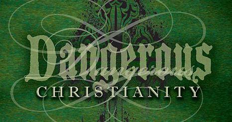dangerous christianity.jpg