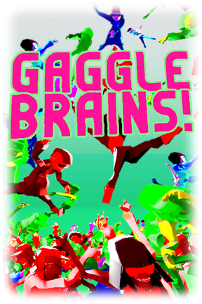 Gaggle Brains! Out now on Steam!