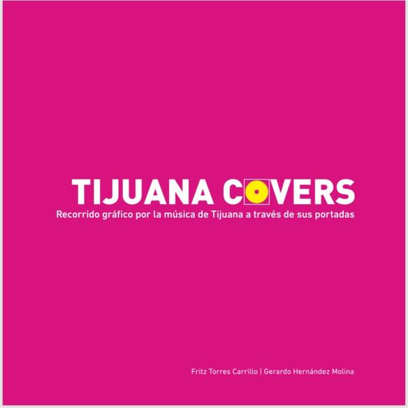 Tijuana Covers. Recorrido gráfico por la música de Tijuana a través de sus portadas.