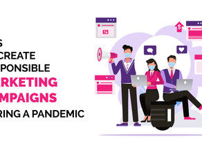Tips To Create Responsible Marketing Campaigns During A Pandemic