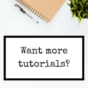 Want more tutorials?
